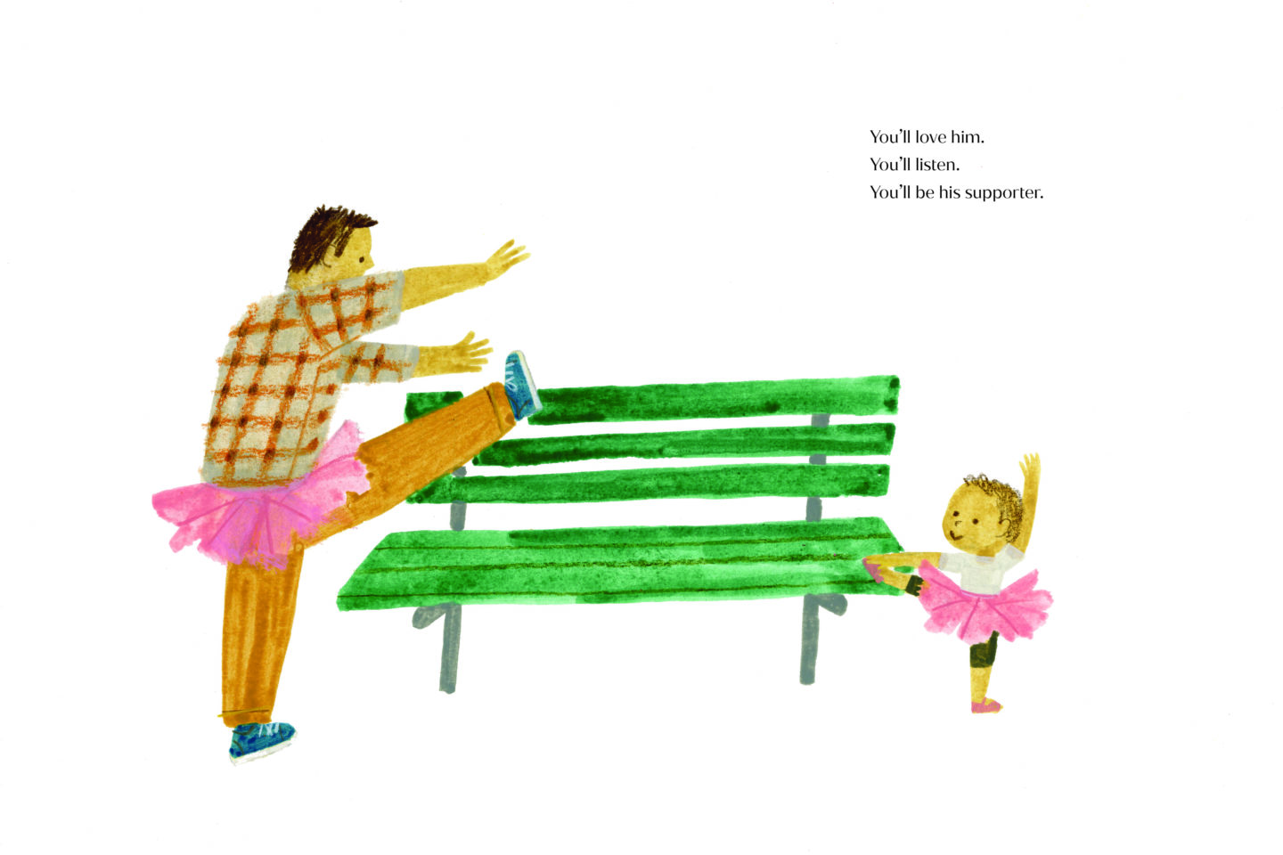 A dad and his son wear tutus and dance around a green bench. The text reads: you'll love him. You'll listen. You'll be his supporter.
